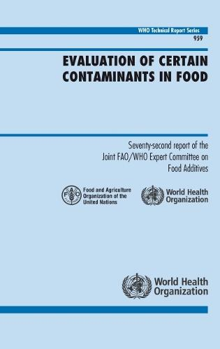 Evaluation of Certain Contaminants in Food: Seventy-second Report of the Joint FAO/WHO Expert Committee on Food Additives - Technical Report Series No 959 (CD-ROM)