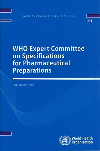 WHO Expert Committee on Specifications for Pharmaceutical Preparations: forty-seventh report - WHO technical report series 981 (Paperback)