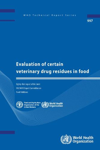 Evaluation of Certain Veterinary Drug Residues in Food: Eighty-first Report of the Joint FAO/WHO Expert Committee on Food Additives (Paperback)