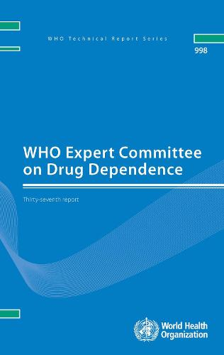 WHO Expert Committee on Drug Dependence: Thirty-seventh Report (Paperback)