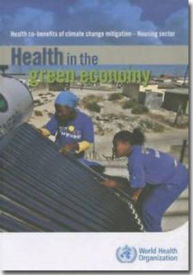 Health in the Green Economy: Health Co-Benefits of Climate Change Mitigation - Housing Sector - Health in the Green Economy (Paperback)