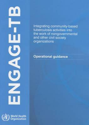 Engage-TB: integrating community-based tuberculosis activities into the work of non-governmental and other civil society organizations, operational guidance (Paperback)