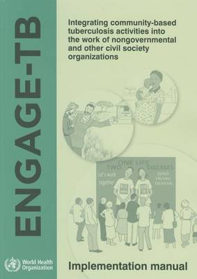 Engage-TB: integrating community-based tuberculosis activities into the work of nongovernmental and other civil society organizations (Paperback)