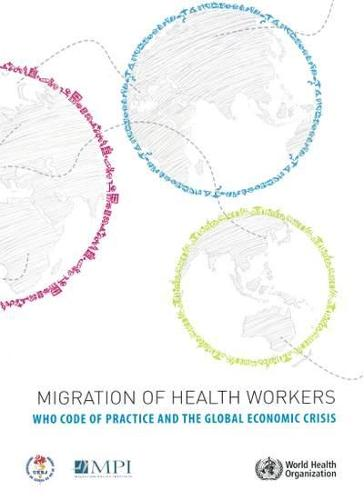 Migration of Health Workers: The WHO code of practice and the global economic crisis (Paperback)