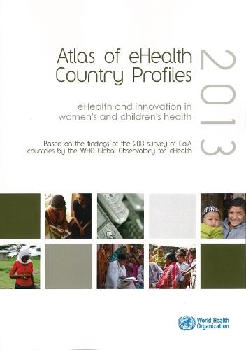 Atlas of eHealth country profiles 2013: eHealth and innovation in women's and children's health (Paperback)