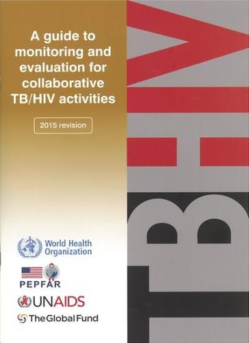 Guide to monitoring and evaluation for collaborative TB/HIV activities -- 2015 update (Paperback)