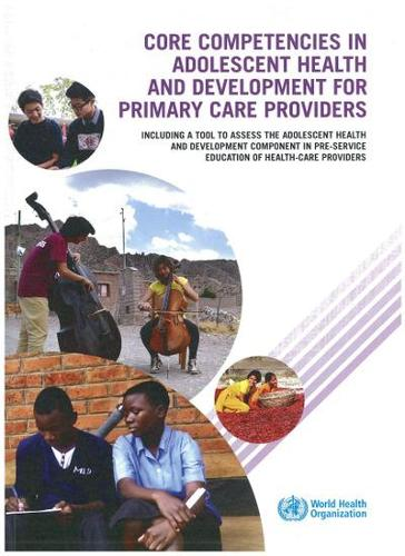 Core Competencies in Adolescent Health and Development for Primary Care Providers: Including a Tool to Assess the Adolescent Health and Development Component in Pre-service Education of Health-Care Providers (Paperback)
