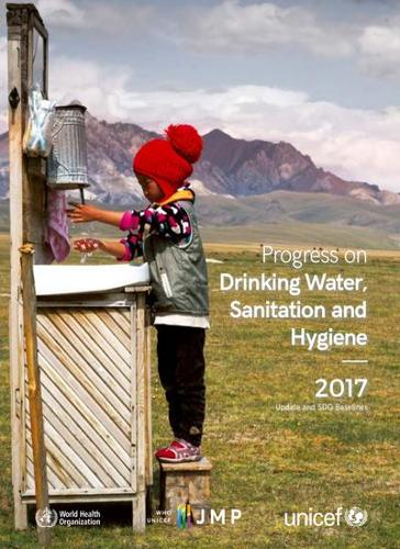 Progress on drinking-water sanitation and hygiene: 2017 update and SDG baselines (Paperback)