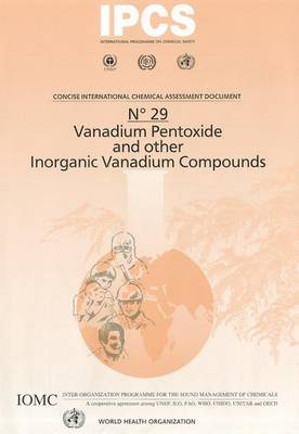 Vanadium Pentoxide and Other Inorganic Vanadium Compounds - Concise International Chemical Assessment Documents No. 29 (Paperback)