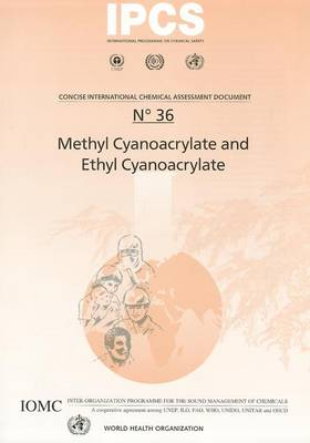 Methyl Cyanoacrylate and Ethyl Cyanoacrylate: Includes Summaries in French and Spanish - Concise International Chemical Assessment Documents No. 36 (Paperback)