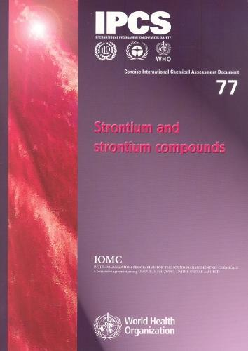 Strontium and Strontium Compounds - Concise International Chemical Assessment Documents No. 77 (Paperback)