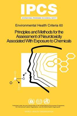 Principles and Methods for the Assessment of Neurotoxicity Associated with Exposure to Chemicals - Environmental Health Criteria (Paperback)