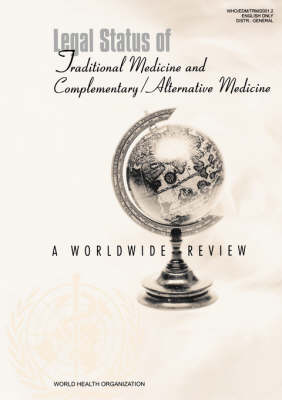 Legal Status of Traditional Medicine and Complementary/alternative Medicine: Produced by the WHO Unit on Traditional Medicine: A Worldwide Review (Paperback)