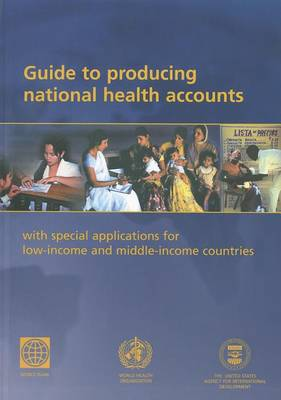 Guide to Producing National Health Accounts: with Inserted Correction Slip: With Special Applications for Low-income and Middle-income Countries (Paperback)