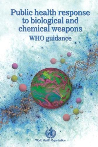 Public Health Response to Biological and Chemical Weapons, WHO Guidance (Paperback)