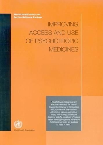 Improving Access and Use of Psychotropic Medicines: Mental Health Policy and Service Guidance Package (Paperback)