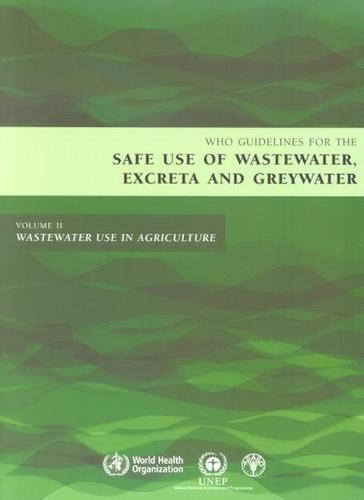 Guidelines for the Safe Use of Wastewater, Excreta and Greywater: Wastewater Use in Agriculture Wastewater Use in Agriculture v. 2 - WHO Guidelines for the Safe Use of Wastewater, Excreta and Greywater 02 (Paperback)