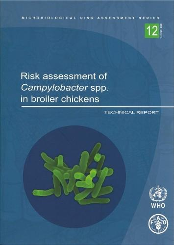 Risk Assessment of Campylobacter Spp. in Broiler Chickens: Technical Report: Main Report - Microbiological Risk Assessment Series No. 12 (CD-ROM)