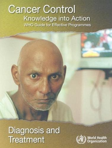 Cancer Control: Knowledge into Action. Who Guide for Effective Programmes: Diagnosis and Treatment (Paperback)
