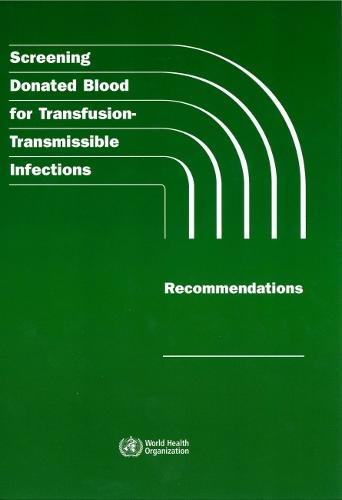 Screening Donated Blood for Transfusion-Transmissible Infections: Recommendations (Paperback)