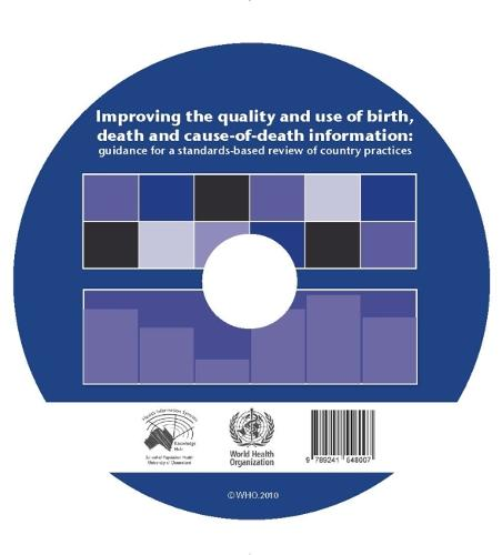 Improving the Quality and Use of Birth Death & Cause of Death Information: Guidance for a Standards-based Review of Country Practices (CD-ROM)