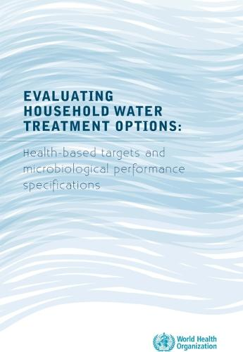 Evaluating Household Water Treatment Options: Health-Based Targets and Microbiological Performance Specifications (Paperback)