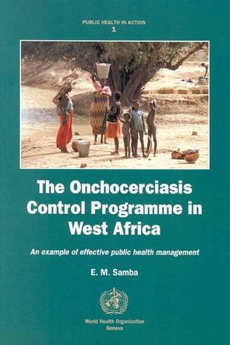 The Onchocerciasis Control Programme in West Africa: An Example of Effective Public Health Management - Public Health in Action No. 1 (Paperback)