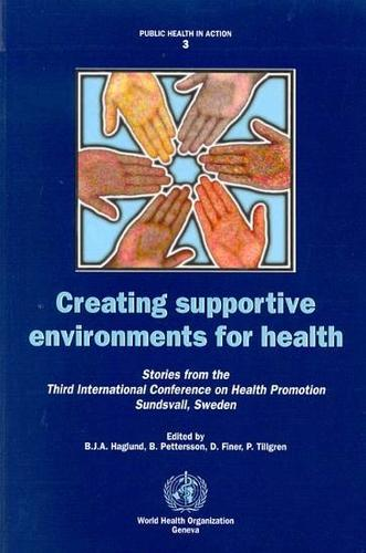 Creating Supportive Environments for Health: Stories from the Third International Conference on Health Promotion - Public Health in Action No. 3. (Paperback)