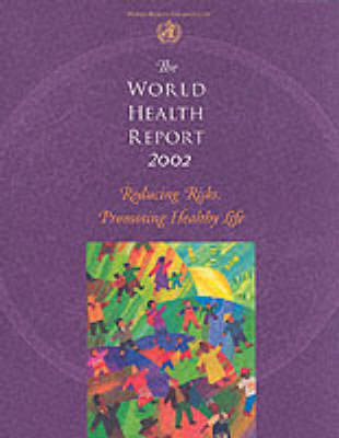 The World Health Report 2002: Reducing Risks to Health, Promoting Healthy Life - World Health Report (Paperback)