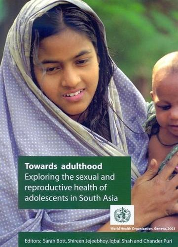 Towards Adulthood: Exploring the Sexual and Reproductive Health of Adolescents in South Asia (Paperback)