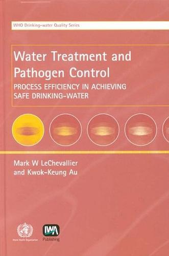Water Treatment and Pathogen Control: Process Efficiency in Achieving Safe Drinking-Water (Paperback)