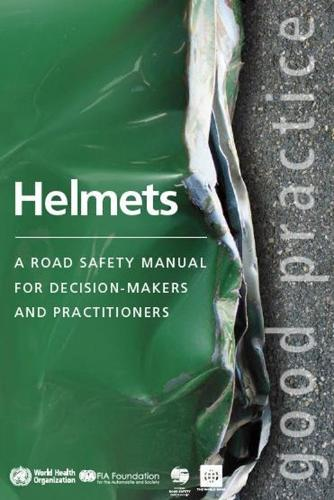 Helmets: A Road Safety Manual for Decision-Makers and Practitioners (Paperback)