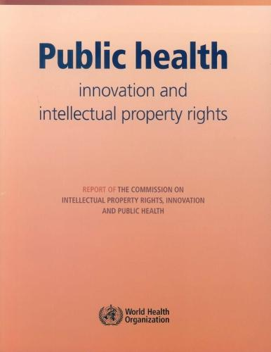 Public Health: Innovation and Intellectual Property Rights: Report of the Commission on Intellectual Property Rights, Innovation and Public Health (Paperback)