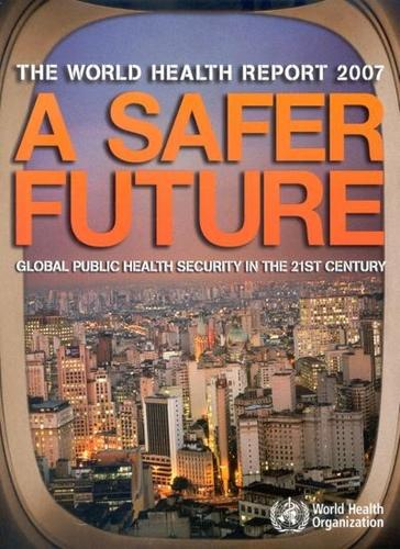 The World Health Report 2007: A Safer Future: Global Public Health Security in the 21st Century (Paperback)