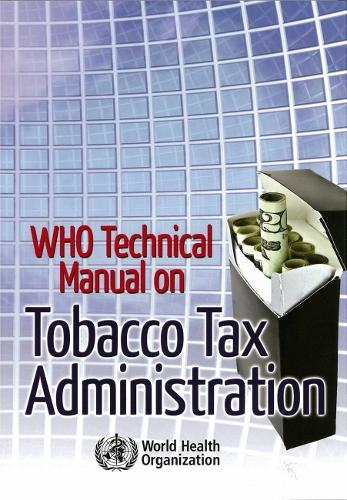 WHO Technical Manual on Tobacco Tax Administration (Paperback)