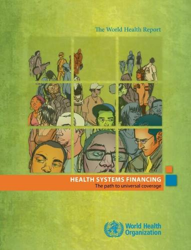 The World Health Report 2010: Health Systems Financing: The Path to Universal Coverage (Paperback)