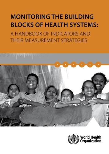 Monitoring the Building Blocks of Health Systems: A Handbook of Indicators and Their Measurement Strategies (Paperback)