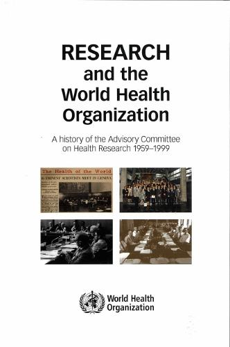 Research and the World Health Organization: A History of the Advisory Committee on Health Research, 1959-1999 (Paperback)