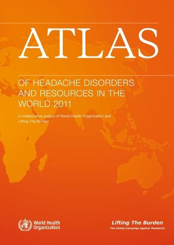 Atlas of Headache Disorders and Resources in the World 2011: A Collaborative Project of World Health Organization and Lifting the Burden (CD-ROM)