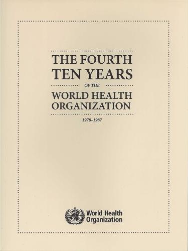 The fourth ten years of the World Health Organization: 1978-1987 (Paperback)