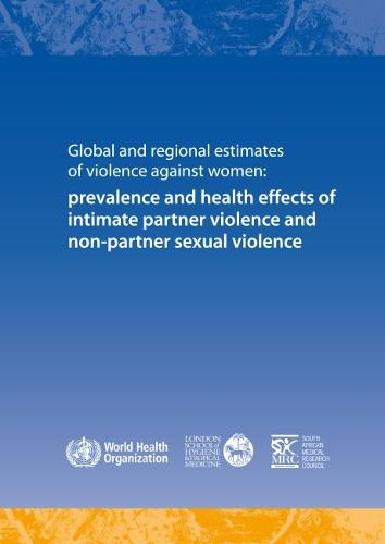 Global and regional estimates of violence against women: prevalence and health effects of intimate partner violence and non-partner sexual violence (Paperback)