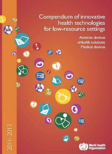 Compendium of Innovative Health Technologies for Low-resource Settings: Assistive Devices  eHealth Solutions  Medical Devices (Paperback)