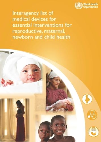Interagency list of medical devices for essential interventions for reproductive, maternal, newborn and child health (Paperback)
