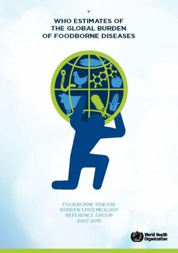 WHO Estimates of the Global Burden of Foodborne Diseases: Foodborne Disease Burden Epidemiology Reference Group 2007-2015 (Paperback)