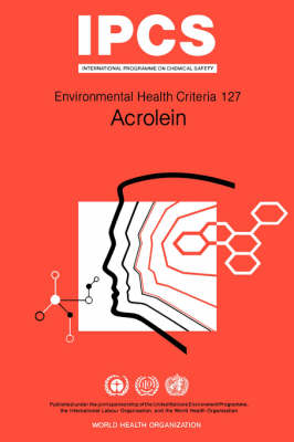Acrolein - Environmental Health Criteria No. 127 (Paperback)