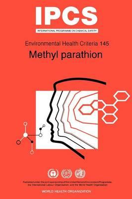 Methyl Parathion - Environmental Health Criteria v. 145. (Paperback)