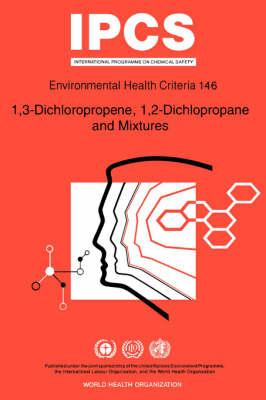 1, 3-dichloropropene, 1, 2-dichloropropane and Mixtures - Environmental Health Criteria (Paperback)