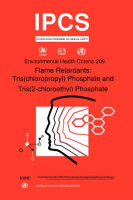 Flame Retardants: Tris(Chloropropyl) Phosphate and Tris (2-Chloroethyl) Phosphate - Environmental Health Criteria Series No. 209 (Paperback)