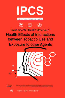 Health Effects of Interactions Between Tobacco Use and Exposure to Other Agents - Environmental Health Criteria No. 211 (Paperback)