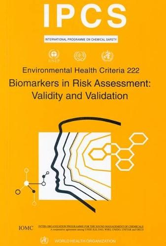Biomarkers in Risk Assessment: Validity and Validation - Environmental Health Criteria No. 222 (Paperback)